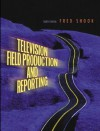 Television Field Production and Reporting - Frederick Shook, Molly Taylor