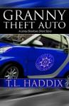 Granny Theft Auto - T.L. Haddix