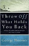 Throw Off What Holds You Back: Defeat obstacles that block your spiritual freedom - George Bloomer