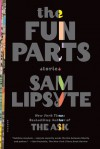 The Fun Parts: Stories - Sam Lipsyte