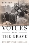 Voices from the Grave: Two Men's War in Ireland - Ed Moloney