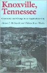 Knoxville, Tennessee: Continuity and Change in an Appalachian City - Michael J. McDonald, William Bruce Wheeler