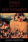 Ethics and the Old Testament - John Barton