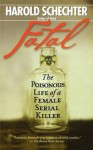 Fatal: The Poisonous Life of a Female Serial Killer - Harold Schechter