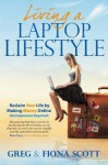 Living a Laptop Lifestyle: Reclaim Your Life by Making Money Online (No Experience Required) - Greg Scott, Fiona Scott