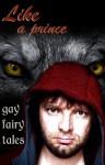 Like a Prince: Gay Erotic Fairy Tales - Cecilia Tan, Rachel Kincaid