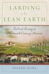 Larding the Lean Earth: Soil and Society in Nineteenth-Century America - Steven Stoll