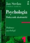 PSYCHOLOGIA. PODRĘCZNIK AKADEMICKI, Tom 1: Podstawy psychologii - Jan Strelau