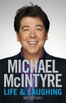 Life and Laughing: My Story - Michael McIntyre