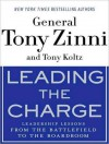Leading the Charge: Leadership Lessons from the Battlefield to the Boardroom - Tony Zinni, Koltz Tony, Tony Zinni, Tony Koltz, George K. Wilson