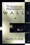 The Arbitrary Placement of Walls - Martha Soukup, Neil Gaiman