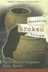 Restoring Broken Things: What Happens When We Catch a Vision for the New World Jesus Is Creating - Steven Curtis Chapman, Scotty Smith
