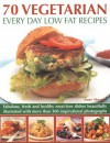 70 Vegetarian Every Day Low Fat Recipes: Discover a new range of fresh and healthy recipes with this simple-to-use guide to low fat vegetarian cooking, ... step-by-step with 300 color photographs - Anne Sheasby
