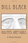 Old Eyes, Grey Souls - William E Black Jr