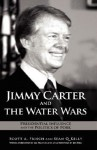 Jimmy Carter and the Water Wars: Presidential Influence and the Politics of Pork - Scott A. Frisch, Sean Kelly