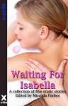 Waiting for Isabella: A Collection of Five Erotic Stories - Amy Eddison, Izzy French, Tabitha Rayne, Amanda Stiles, Z. Furguson, Miranda Forbes, S. Campbell