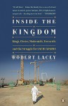 Inside the Kingdom: Kings, Clerics, Modernists, Terrorists, and the Struggle for Saudi Arabia - Robert Lacey