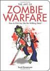 The Art of Zombie Warfare: How to Kick Ass Like the Walking Dead - Scott Kenemore, Adam Wallenta