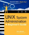 Unix System Administration: A Beginner's Guide - Steve Maxwell