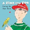 A Bird for You: Caring for Your Bird - Susan Blackaby, Charlene Delage