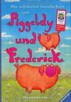 Die schönsten Geschichten von Piggeldy und Frederick - Elke Loewe