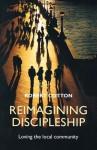 Reimagining Discipleship - Loving the Local Community - Robert Cotton