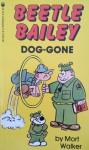 Beetle Bailey: Dog-Gone - Mort Walker