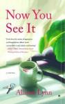 Now You See It: A Novel - Allison Lynn