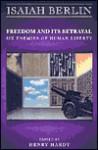 Freedom and its Betrayal: Six Enemies of Human Liberty - Isaiah Berlin, Henry Hardy