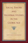 Social Theory and Regional Studies in the Global Age - Said Amir Arjomand