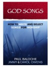God Songs: How to Write & Select Songs for Worship - Paul Baloche, Carol Owens, Jimmy Owens