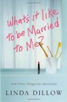 What's It Like to Be Married to Me?: And Other Dangerous Questions - Linda Dillow