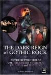 The Dark Reign of Gothic Rock: In The Reptile House with The Sisters of Mercy, Bauhaus and The Cure - Dave Thompson