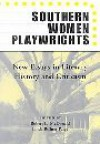Southern Women Playwrights: New Essays in History and Criticism - Robert McDonald, Linda Rohrer Paige, John Lowe, Carlos L. Dews, Elizabeth S. Bell, Judith Giblin James, J. Ellen Gainor, Claudia Barnett, Elizabeth Brown-Guillory, Mary Lamb, Theresa R. Mooney, Betty E. McKinnie, Donna Lisker, Janet L. Gupton, Carolyn D. Roark, Resing,