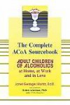 The Complete ACOA Sourcebook: Adult Children of Alcoholics at Home, at Work and in Love - Janet Geringer Woititz, Robert J. Ackerman