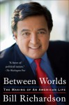 Between Worlds: The Making of an American Life - Bill Richardson, Michael Ruby
