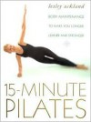 15 Minute Pilates: Body Maintenance to Make You Longer, Leaner and Stronger - Lesley Ackland