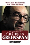 The Quotations of Chairman Greenspan: Words from the Man Who Can Shake the World - Larry Kahaner, Alan Greenspan