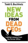 New Ideas from Dead CEOs: Lasting Lessons from the Corner Office - Todd G. Buchholz