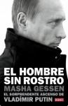El hombre sin rostro: El sorprendente ascenso de Vladimir Putin (Spanish Edition) - Masha Gessen
