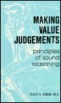 Making Value Judgements: Principles Of Sound Reasoning - Elliot D. Cohen