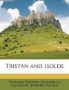 Tristan and Isolde - Richard Wagner, Richard Le Gallienne, Edward Ziegler