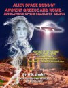 Alien Space Gods Of Ancient Greece And Rome - Revelations Of The Oracle Of Delphi - W. Raymond Drake, Sean Casteel, Timothy Green Beckley, Tim R. Swartz