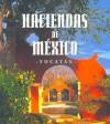 Haciendas de Mexico - Yucatan - Claire Lemoine;, Aurélien Lemoine, Éric Sander, F. Xavier Vives