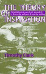 The Theory of Inspiration: Composition as a Crisis of Subjectivity in Romantic and Post-Romantic Writing - Timothy Clark