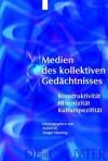 Medien Des Kollektiven Gedachtnisses: Konstruktivitat - Historizitat - Kulturspezifitat - Ansgar Nünning, Astrid Erll, Ansgar N Nning