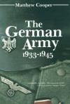 The German Army 1933-1945 - Matthew Cooper