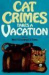 Cat Crimes Takes a Vacation - Martin H. Greenberg, Ed Gorman, Barbara Paul, Gillian Roberts