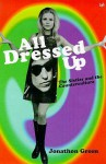 All Dressed Up: The Sixties and the Counterculture - Jonathon Green
