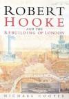 Robert Hooke and the Rebuilding of London - Michael Cooper